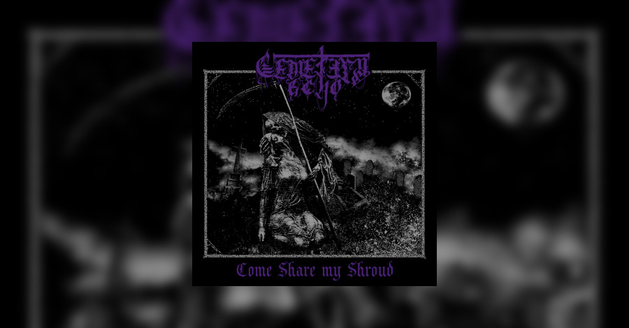 [review]-cemetery-echo-–-come-share-my-shroud-(ep)